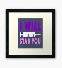 I Will Stab You   Funny RN Registered Nurse Gifts Framed Print