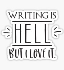 writing is HELL but I love it! Sticker