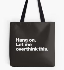 Hang on. Let me overthink this. Tote Bag