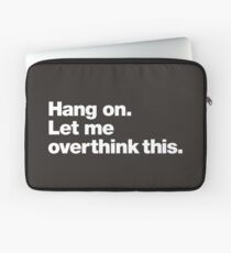 Hang on. Let me overthink this. Laptop Sleeve