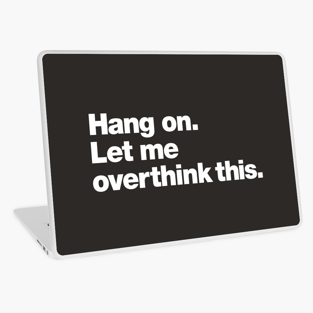 Hang on. Let me overthink this. Laptop Skin
