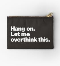 Hang on. Let me overthink this. Zipper Pouch