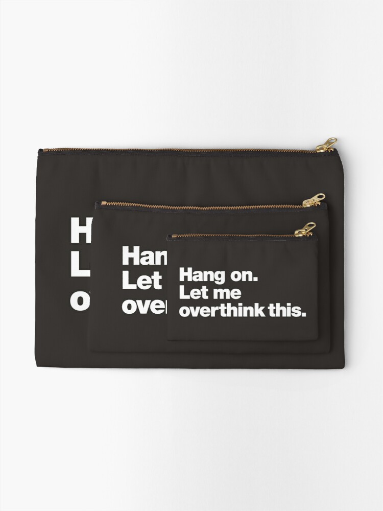 Alternate view of Hang on. Let me overthink this. Zipper Pouch