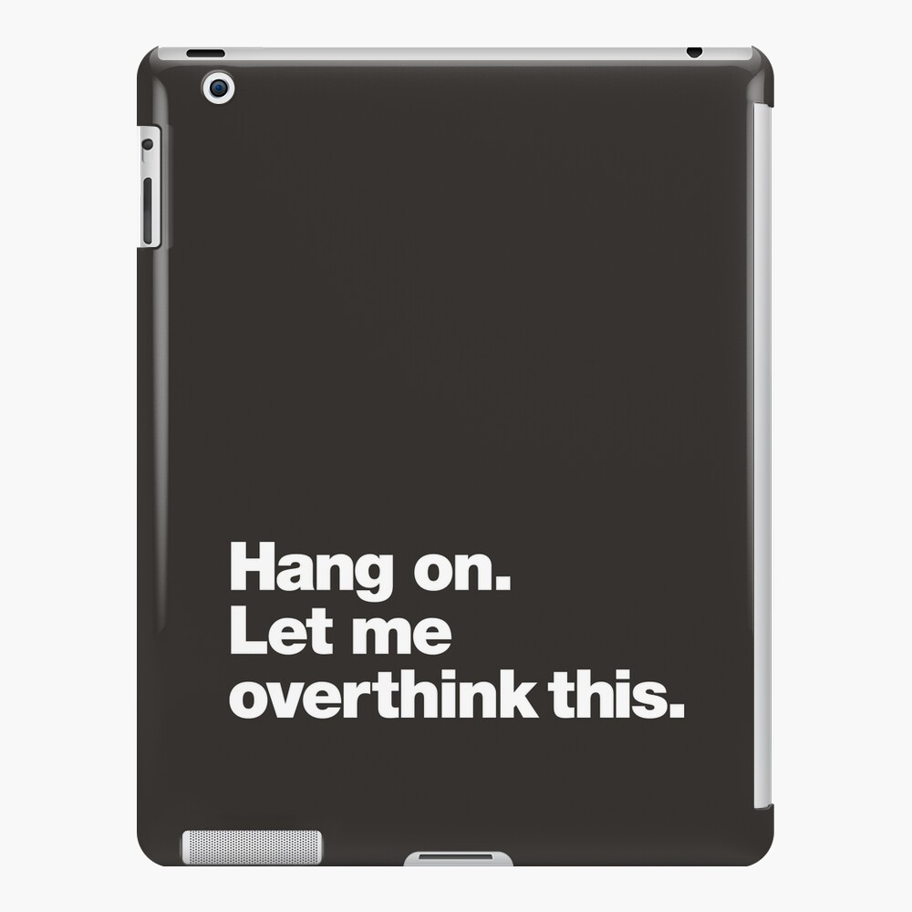 Hang on. Let me overthink this. iPad Case & Skin