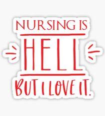 Nursing is HELL but I love it! Sticker