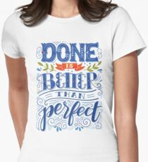 Done is better than perfect Women's Fitted T-Shirt