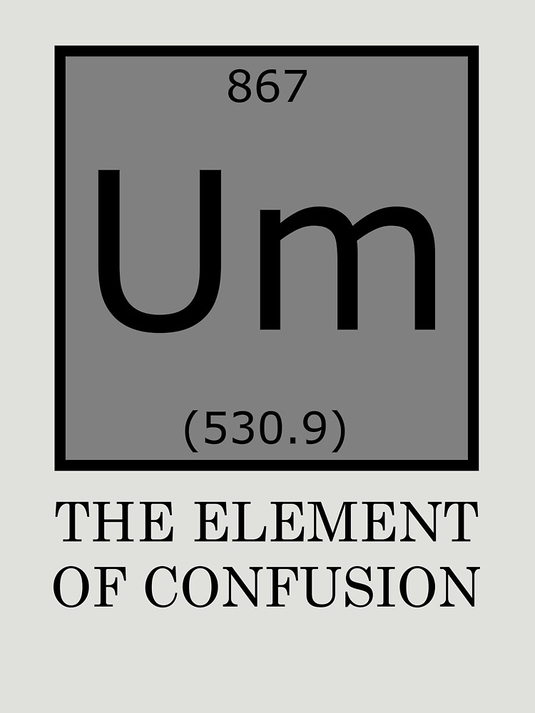 Um the element of confusion periodic table unisex t shirt by bytekk um the element of confusion periodic table by bytekk urtaz Image collections