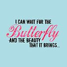 I can wait for the Butterfly and the Beauty that it Brings...   Pink and Teal by Carrie Potter