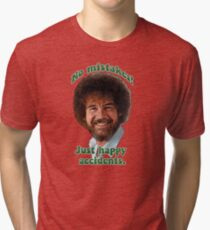 BOB ROSS PAINTER PBS No mistakes. Just happy accidents. Tri-blend T-Shirt