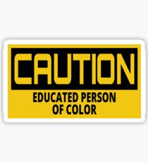 CAUTION EDUCATED PERSON OF COLOR Sticker