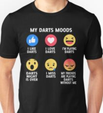 MY DARTS  MOODS I LIKE DARTS I LOVE DARTS  I'M PLAYING DARTS  DARTS  NIGHT IS OVER  I MISS DARTS  MY FRIENDS ARE PLAYING DARTS   WITHOUT ME   Unisex T-Shirt