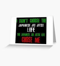 I didn't choose the Japanese Jiu Jitsu life the Japanese Jiu Jitsu life chose me Greeting Card