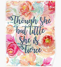 Though She But Little She is Fierce Shakespeare Quote Rose Design Poster