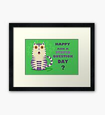 HAPPY ASK A STUPID QUESTION DAY Framed Print