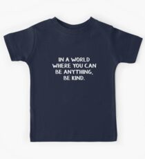 In a world where you can be anything, be kind Kids Tee