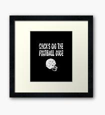 Chicks Dig the Football Dude - Funny Football T Shirt  Framed Print
