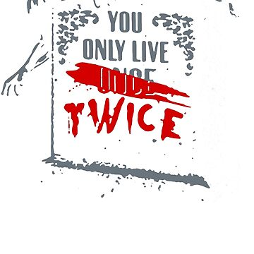 NICE T-SHIRT You Only Live Twice Best Product by GertrudeFlan