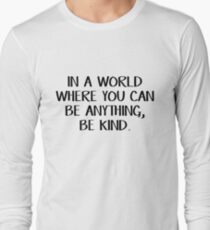 In a world where you can be anything, be kind Long Sleeve T-Shirt