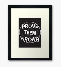 Prove Them Wrong Framed Print