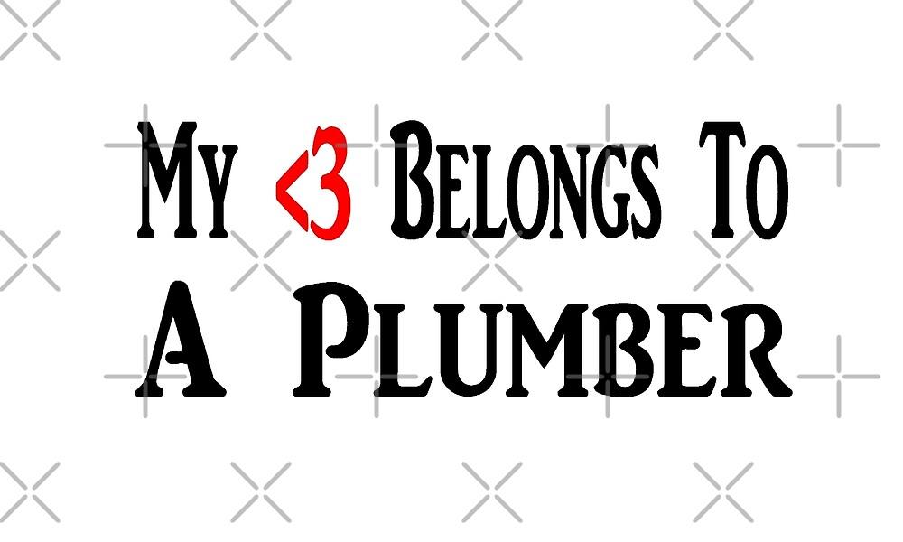 My Heart Belongs to Plumber - Funny Plumbing T Shirt  by greatshirts