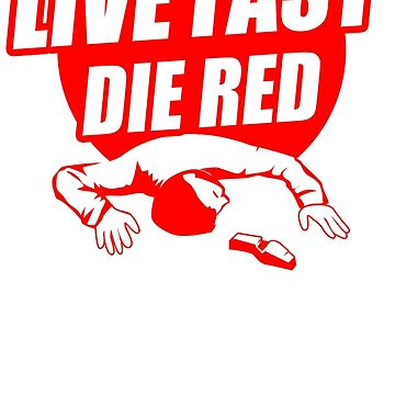 GOOD DESIGN Live Fast Die Red New Product by GertrudeFlan