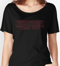 Stranger Than You Women's Relaxed Fit T-Shirt