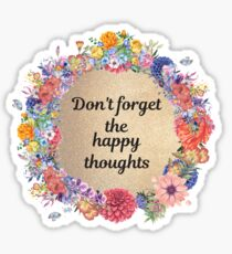 Inspirational Quote - Don't Forget The Happy Thoughts - Floral Design Sticker