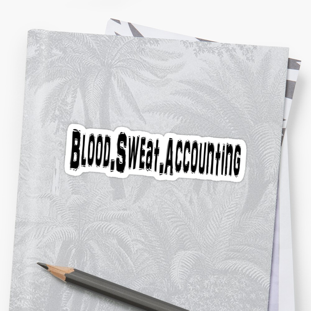 Blood Sweat Accounting - Funny Accounting T Shirt  by greatshirts