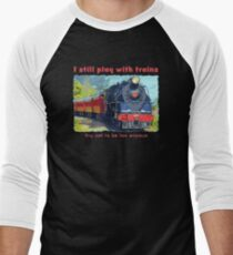 I still play with trains - steam locomotive, funny Men's Baseball ¾ T-Shirt
