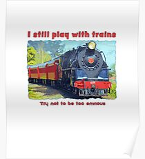 I still play with trains - steam locomotive, funny Poster