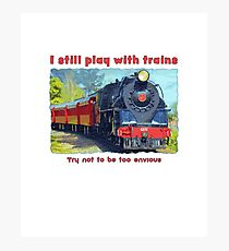 I still play with trains - steam locomotive, funny Photographic Print