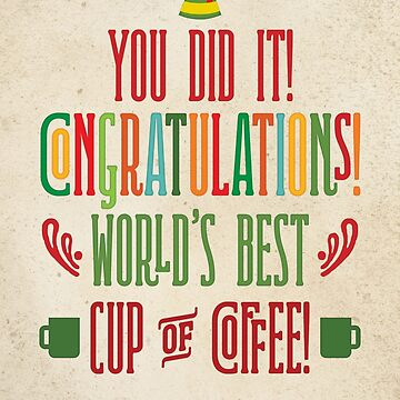 Buddy the Elf! World's Best Cup of Coffee by noondaydesign