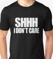 SHHH - I Don't Care Unisex T-Shirt