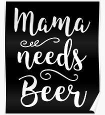 Mama Needs Beer  Poster