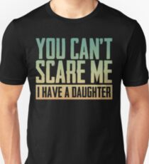 You Can't Scare Me I Have A Daughte Bold Vintage Unisex T-Shirt