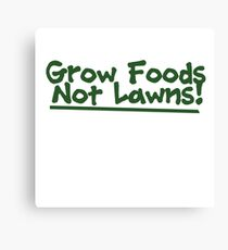 Grow food now lawns Canvas Print