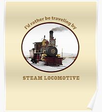 """I'd rather be traveling by STEAM LOCOMOTIVE"" train fan, steam punk retro design Poster"