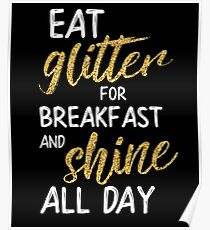 Eat Glitter For Breakfast And Shine All Day Poster