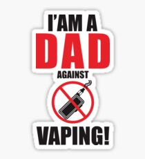 I am a DAD against VAPING!  Sticker
