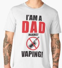 I am a DAD against VAPING!  Men's Premium T-Shirt