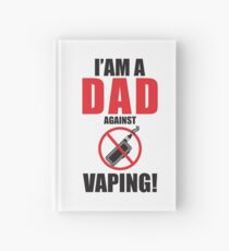 I am a DAD against VAPING!  Hardcover Journal