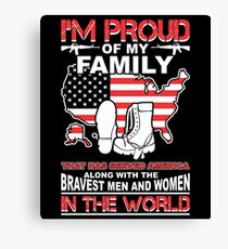 I'm Proud Of My Family That Has Served America Along with The Bravest Men and Women in the World Canvas Print