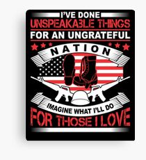 Unspeakable Things American Veteran Love Quote T-Shirt Canvas Print