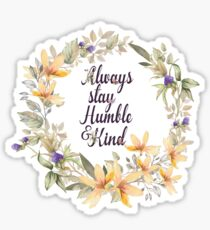 Always stay humble and kind - Inspirational Quote - Floral Sticker