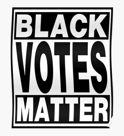 Black Votes Matter Poster