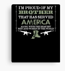 Im Proud Of My Brother That Has Served America Shirt Canvas Print