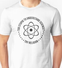 Too Stupid To Understand Science, Try Religion Unisex T-Shirt
