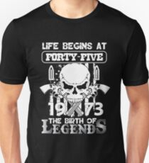 Life begins at forty five 1973 The birth of legends Unisex T-Shirt