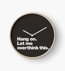 Hang on. Let me overthink this. Clock