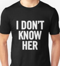 I Don't Know Her (White) Unisex T-Shirt